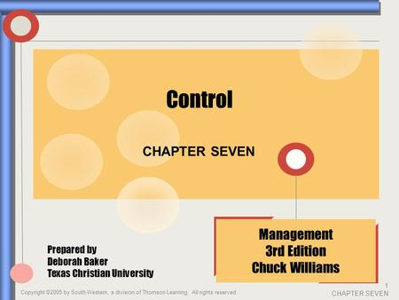 Copyright ©2005 by South-Western, a division of Thomson Learning. All rights reserved 1 CHAPTER SEVEN CHAPTER SEVEN Management 3rd Edition Chuck Williams.