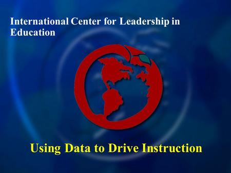 International Center for Leadership in Education Using Data to Drive Instruction.