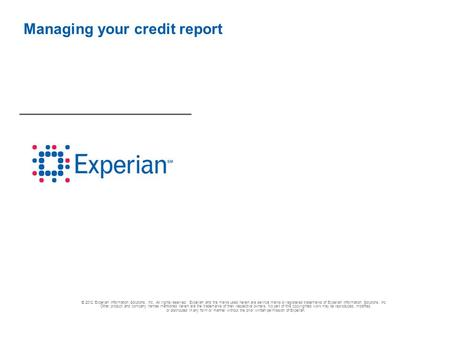 © 2012 Experian Information Solutions, Inc. All rights reserved. Experian and the marks used herein are service marks or registered trademarks of Experian.