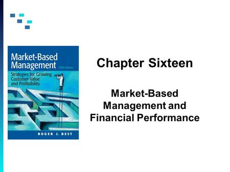 Chapter Sixteen Market-Based Management and Financial Performance.