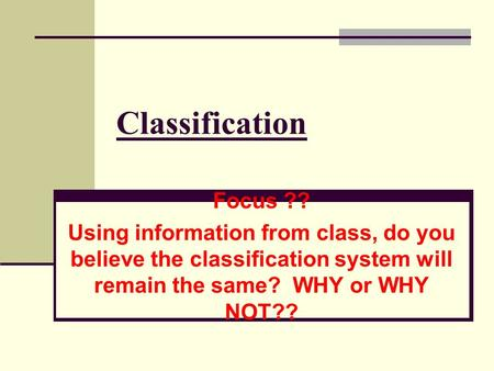 Classification Focus ?? Using information from class, do you believe the classification system will remain the same? WHY or WHY NOT??