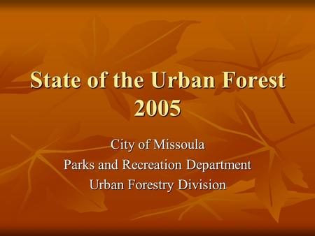 State of the Urban Forest 2005 City of Missoula Parks and Recreation Department Urban Forestry Division.