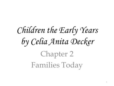 Children the Early Years by Celia Anita Decker Chapter 2 Families Today 1.