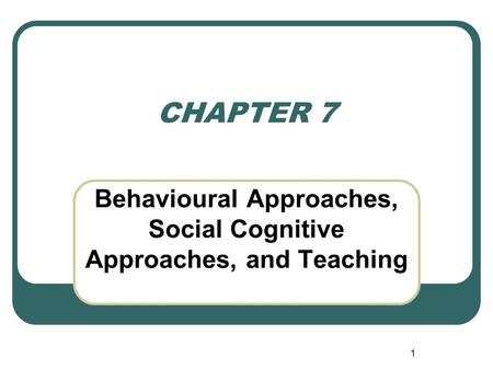 Behavioural Approaches, Social Cognitive Approaches, and Teaching