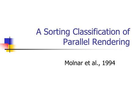A Sorting Classification of Parallel Rendering Molnar et al., 1994.