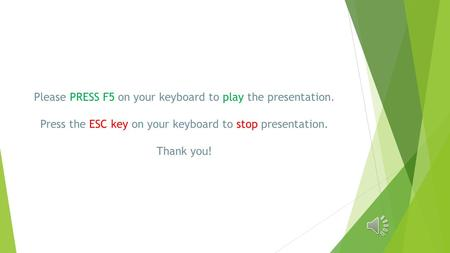 Please PRESS F5 on your keyboard to play the presentation. Press the ESC key on your keyboard to stop presentation. Thank you!