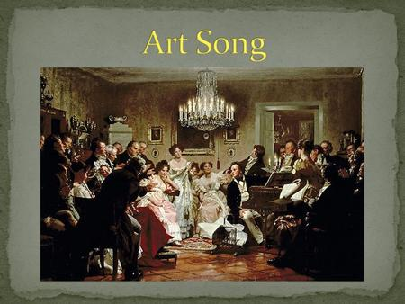 "Arts songs are considered ""the perfect fusion of poetry and music."" Composers began with high-quality poetry full of dramatic stories, lush descriptions."