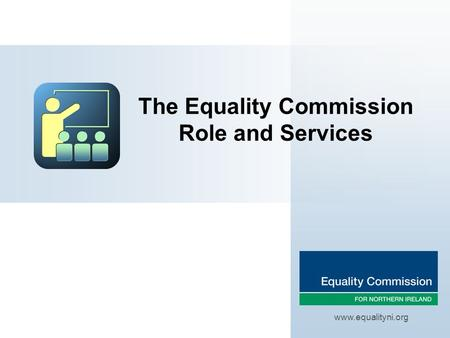 The Equality Commission Role and Services www.equalityni.org.