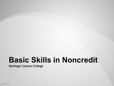 Basic Skills in Noncredit Santiago Canyon College.