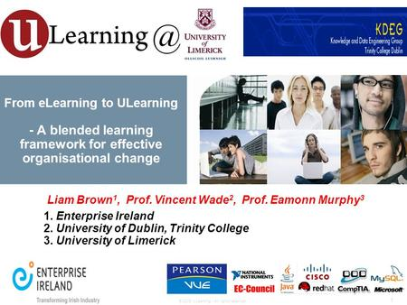 © 2009 ULearning - All rights reserved. 1 From eLearning to ULearning - A blended learning framework for effective organisational change Liam Brown 1,