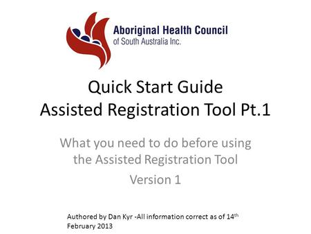 Quick Start Guide Assisted Registration Tool Pt.1 What you need to do before using the Assisted Registration Tool Version 1 Authored by Dan Kyr -All information.