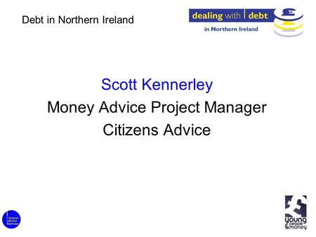 Scott Kennerley Money Advice Project Manager Citizens Advice Debt in Northern Ireland.
