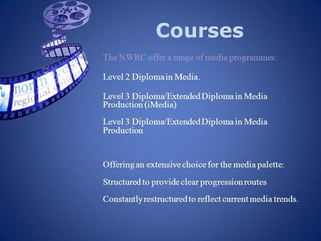 Courses The NWRC offer a range of media programmes: Level 2 Diploma in Media. Level 3 Diploma/Extended Diploma in Media Production (iMedia) Level 3 Diploma/Extended.