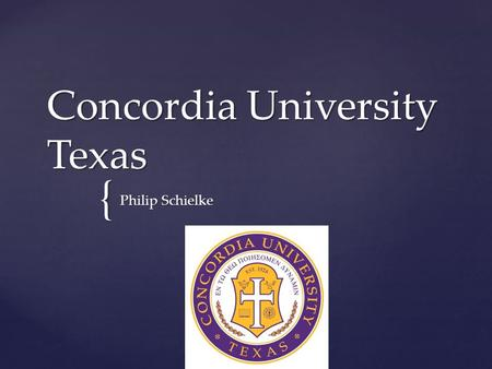 { Concordia University Texas Philip Schielke.  Small Liberal Arts college in NW Austin  Founded in 1926  Part of Concordia University System of the.