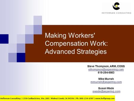 Making Workers' Compensation Work: Advanced Strategies Steve Thompson, ARM, COSS 619-294-9863 Mike Murrah Susan.