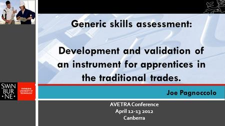 AVETRA Conference April 12-13 2012 Canberra Joe Pagnoccolo Generic skills assessment: Development and validation of an instrument for apprentices in the.