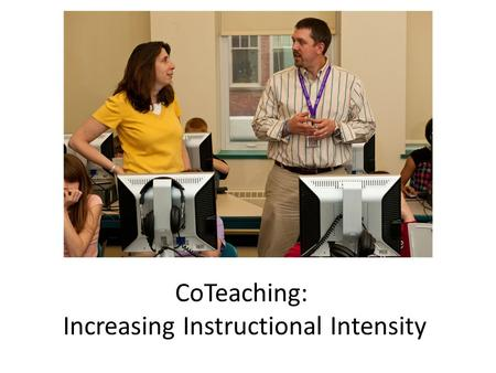 CoTeaching: Increasing Instructional Intensity. 2 Members of successful co-teaching teams share several common beliefs that constitute a philosophy or.
