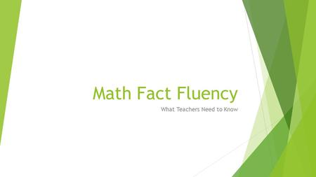 "Math Fact Fluency What Teachers Need to Know. Components of Fluency in a Mathematics Setting  Research states that ""computational fluency is composed."