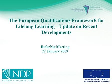 The European Qualifications Framework for Lifelong Learning – Update on Recent Developments ReferNet Meeting 22 January 2009.