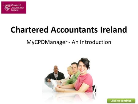 Chartered Accountants Ireland MyCPDManager - An Introduction Click to continue.