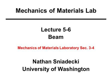 Lecture 5-6 Beam Mechanics of Materials Laboratory Sec. 3-4 Nathan Sniadecki University of Washington Mechanics of Materials Lab.