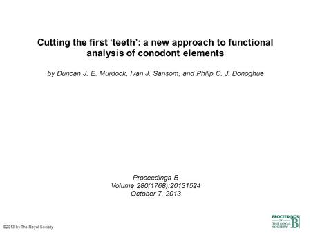 Cutting the first 'teeth': a new approach to functional analysis of conodont elements by Duncan J. E. Murdock, Ivan J. Sansom, and Philip C. J. Donoghue.