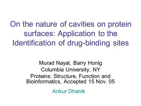 On the nature of cavities on protein surfaces: Application to the Identification of drug-binding sites Murad Nayal, Barry Honig Columbia University, NY.