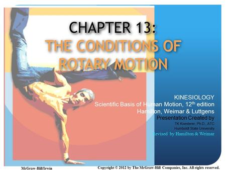 CHAPTER 13: THE CONDITIONS OF ROTARY MOTION KINESIOLOGY Scientific Basis of Human Motion, 12 th edition Hamilton, Weimar & Luttgens Presentation Created.
