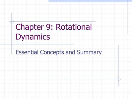 Chapter 9: Rotational Dynamics Essential Concepts and Summary.