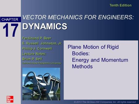 DYNAMICS VECTOR MECHANICS FOR ENGINEERS: DYNAMICS Tenth Edition Ferdinand P. Beer E. Russell Johnston, Jr. Phillip J. Cornwell Lecture Notes: Brian P.