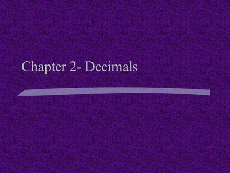 Chapter 2- Decimals. What will be covered? Place Value Chart Comparing Decimals Rounding Decimals Add and Subtract Decimals Multiply and Divide Decimals.
