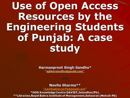 Use of Open Access Resources by the Engineering Students of Punjab: A case study Harmanpreet Singh Sandhu*