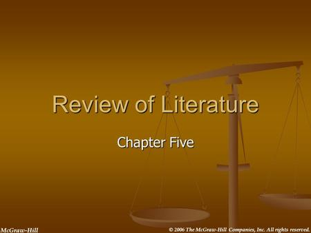 © 2006 The McGraw-Hill Companies, Inc. All rights reserved. McGraw-Hill Review of Literature Chapter Five.