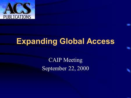 Expanding Global Access Your Logo Here CAIP Meeting September 22, 2000.