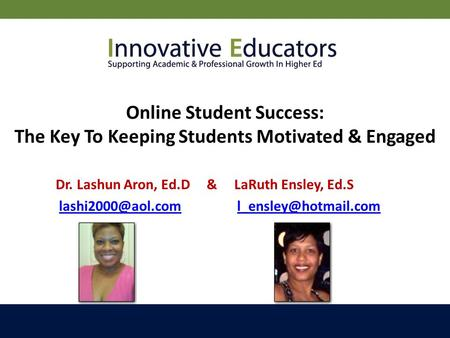 Dr. Lashun Aron, Ed.D & LaRuth Ensley, Ed.S Online Student Success: The Key.