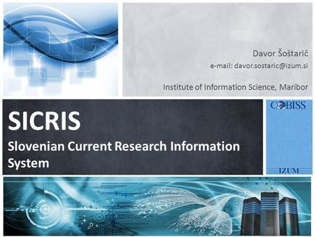 Davor Šoštarič   Institute of Information Science, Maribor SICRIS Slovenian Current Research Information System.
