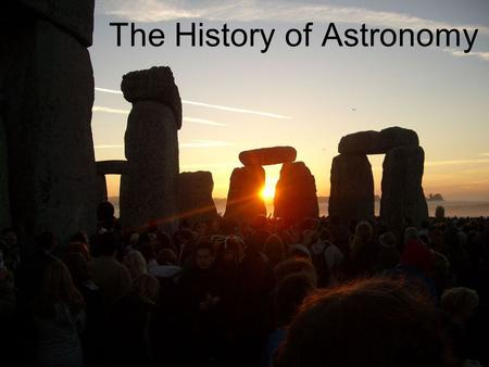 The History of Astronomy. When did mankind first become interested in the science of astronomy? 1.With the advent of modern computer technology (mid-20.