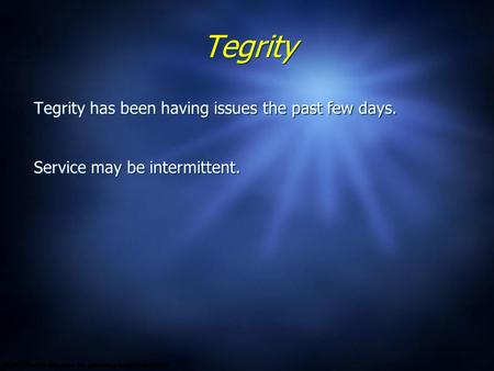 Tegrity Tegrity has been having issues the past few days. Service may be intermittent. Tegrity has been having issues the past few days. Service may be.