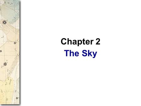 The Sky Chapter 2. The previous chapter took you on a cosmic zoom to explore the universe in space and time. That quick preview only sets the stage for.