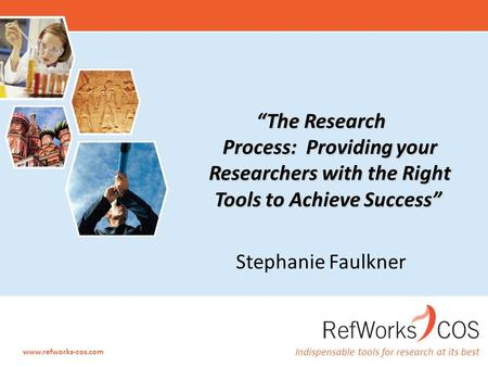 "Indispensable tools for research at its best www.refworks-cos.com ""The Research Process: Providing your Researchers with the Right Tools to Achieve Success"""