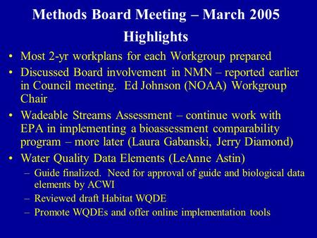 Methods Board Meeting – March 2005 Highlights Most 2-yr workplans for each Workgroup prepared Discussed Board involvement in NMN – reported earlier in.