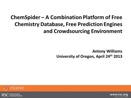 ChemSpider – A Combination Platform of Free Chemistry Database, Free Prediction Engines and Crowdsourcing Environment Antony Williams University of Oregon,