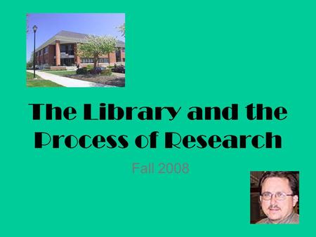 The Library and the Process of Research Fall 2008.