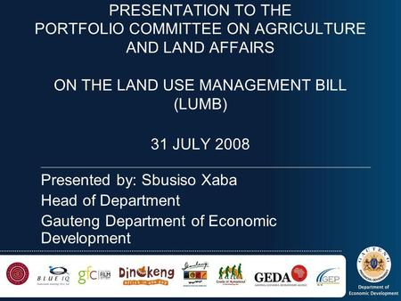 PRESENTATION TO THE PORTFOLIO COMMITTEE ON AGRICULTURE AND LAND AFFAIRS ON THE LAND USE MANAGEMENT BILL (LUMB) 31 JULY 2008 ______________________________________________________________________________________________________________________.
