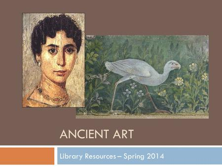ANCIENT ART Library Resources – Spring 2014. Online Course Guide for Ancient Art Contact information.