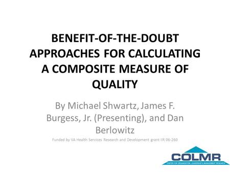 BENEFIT-OF-THE-DOUBT APPROACHES FOR CALCULATING A COMPOSITE MEASURE OF QUALITY By Michael Shwartz, James F. Burgess, Jr. (Presenting), and Dan Berlowitz.