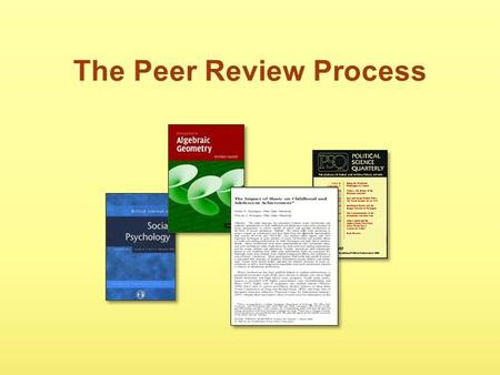The Peer Review Process. This tutorial was created for your library by: Council of State University Libraries, Information Literacy Subcommittee