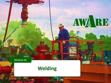1 Welding Module 10. 2 DISCLAIMER This material was produced under grant number SH-22248-1 from the Occupational Safety and Health Administration, U.S.