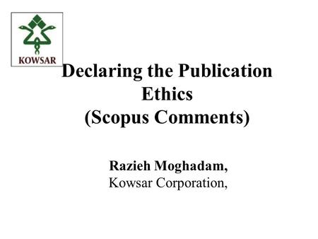 Declaring the Publication Ethics (Scopus Comments) Razieh Moghadam, Kowsar Corporation,