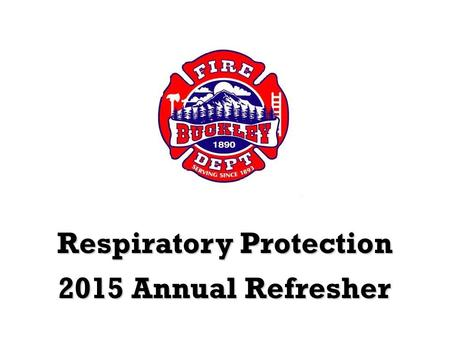 Respiratory Protection 2015 Annual Refresher. Classroom, Written exam, & Practical.